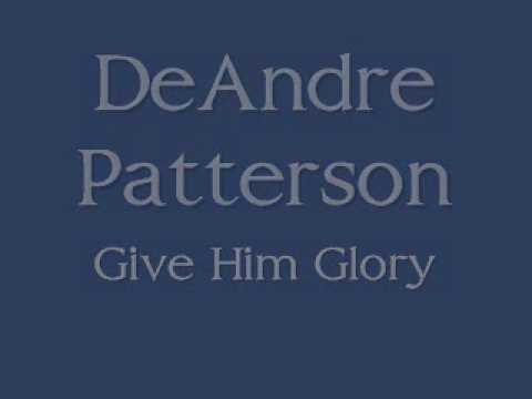 Minister DeAndre Patterson - Give Him Glory