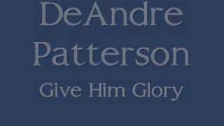 Minister DeAndre Patterson - Give Him Glory thumbnail