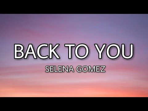 Selena Gomez Back To You Lyrics Youtube