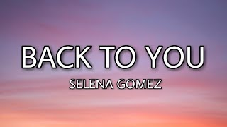 Selena Gomez - Back To You  Lyrics