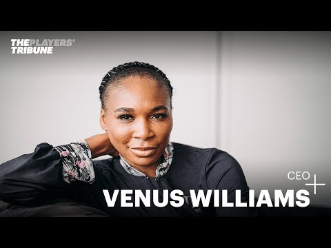 Venus Williams, CEO | The Players' Tribune