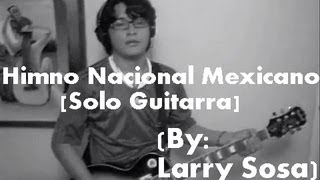 Himno Nacional Mexicano Versión Rock (Mexican National Anthem) by: Larry Sosa