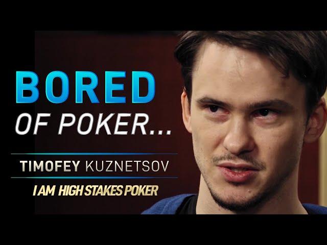 Timofey Kuznetsov - Bored of Poker...