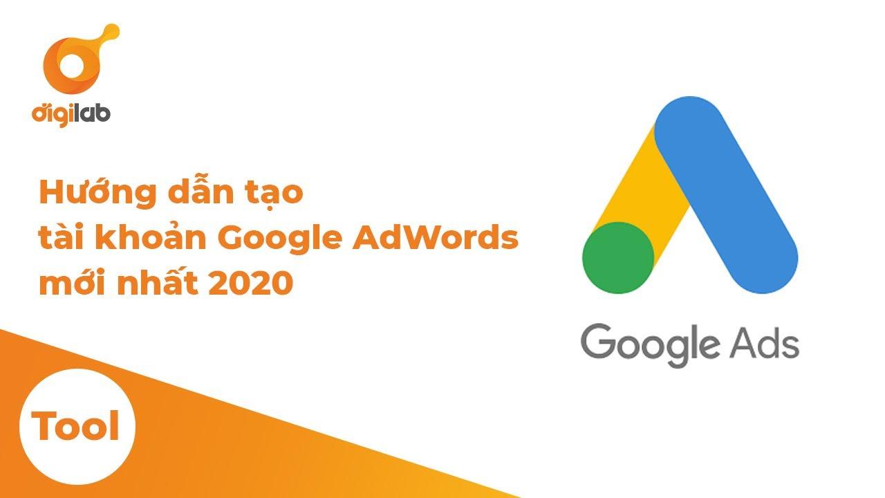 Hướng dẫn tạo tài khoản Google AdWords mới nhất 2020