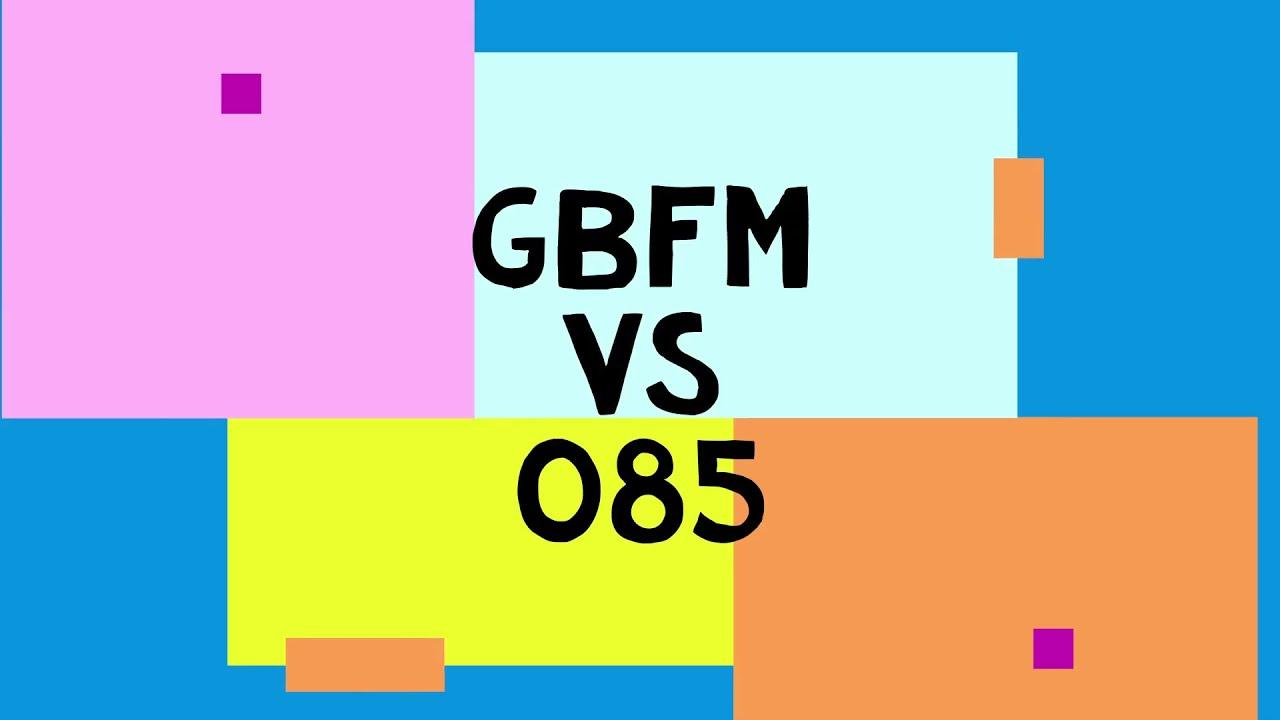 085 vs GBFM