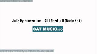 Jolie By Sunrise Inc. - All I Need Is U (Official Single)