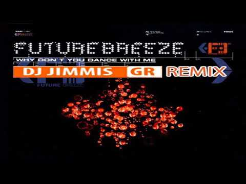 Future Breeze - Why Don't You Dance With Me (DJ Jimmis GR Remix)