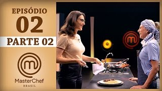 MASTERCHEF BRASIL (14/03/2017) | PARTE 2 | EP 2 | TEMP 04