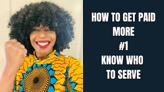 How to Get Paid More #1KnowWhoToServe