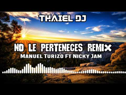 No Le Perteneces REMIX – Manuel Turizo Ft Nicky Jam ( ADN ) | THAIEL DJ