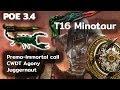POE 3.4 |CWDT Agony Immortal Call Jugg |T16 Minotaur