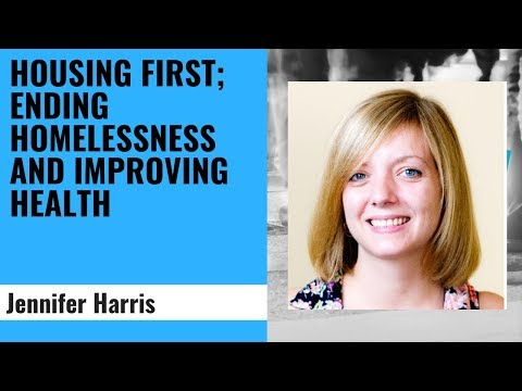 Housing First; Ending Homelessness and Improving Health - Jennifer Harris, Homeless Link