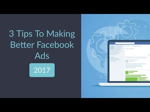 3 Tips to Making Better Facebook Ads in 2017