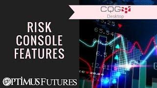 CQG Desktop   Risk Console Feautures  Optimus Futures