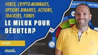 Forex, crypto-monnaies, options binaires, actions, trackers, fonds: le mieux pour débuter?