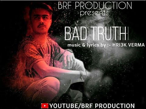 || BAD TRUTH|| (Offical video)HD || HRI3K VERMA || Brf production ||Latest hindi rap song 2018||