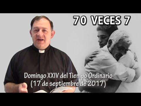 70 VECES 7 -  Domingo XXIV del Tiempo Ordinario (17 de septiembre 2017)