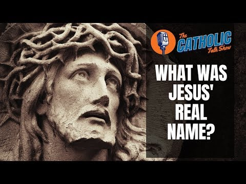 What Was Jesus' Real Name?   The Catholic Talk Show
