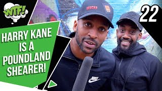 HARRY KANE IS THE POUNDLAND SHEARER! | EP 22 | WHAT THE FOOTBALL