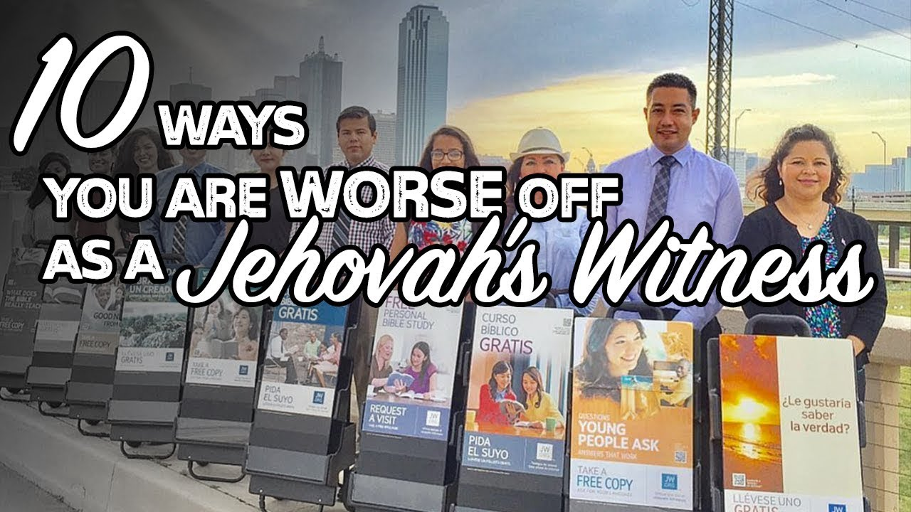 10 Ways You Are Worse Off As A Jehovahs Witness