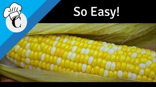 Baked Corn on the Cob in the Husk! The Easiest Way to Cook Corn!