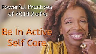 Powerful Practices 2 of 4: Be In ACTIVE Self Care