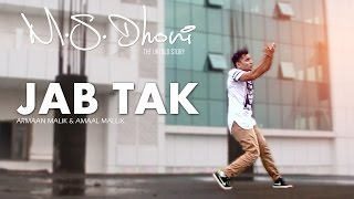 JAB TAK Dance Video | M.S. DHONI -THE UNTOLD STORY | Armaan Malik | Akhil ak zak Freestyle