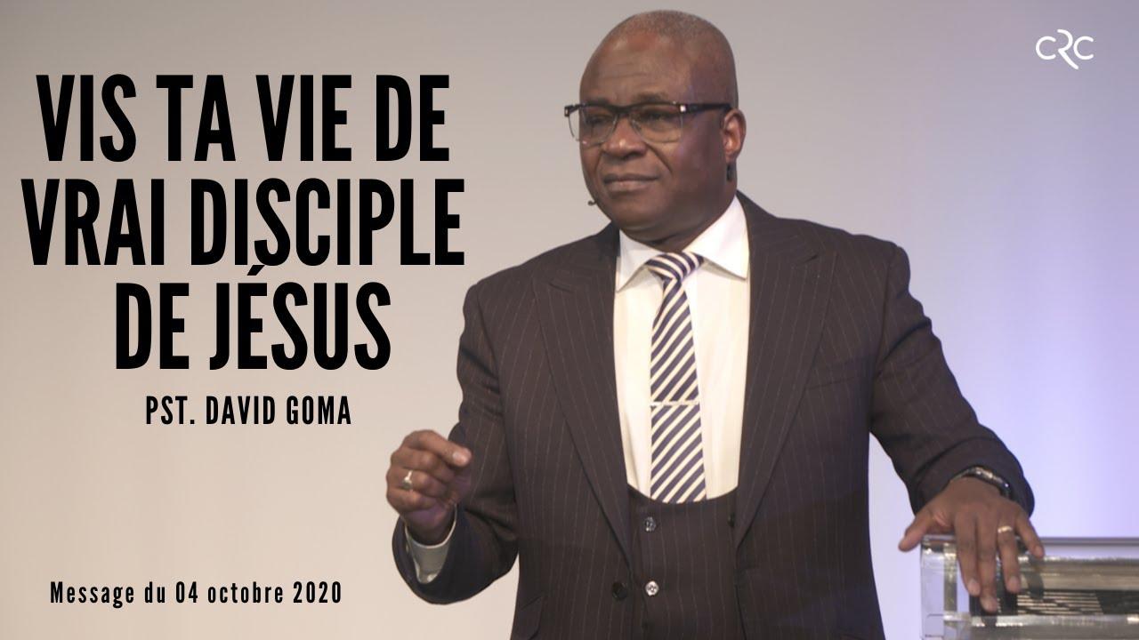 Vis ta vie de vrai disciple de Jésus   Pst. David Goma [04 octobre 2020]