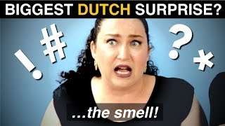 What was your BIGGEST SURPRISE... on arriving in the NETHERLANDS?