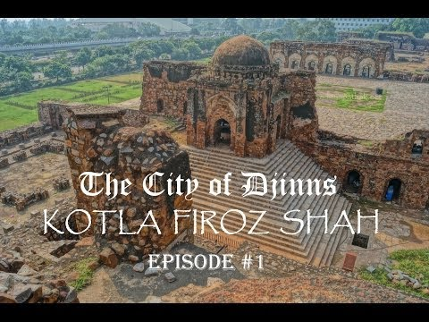 Kotla Feroz Shah : The City of Djinss - Episode 1