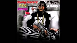 Young Sincere - 2 Much, 2 Many (Chief Keef - T.E.C. Remix)