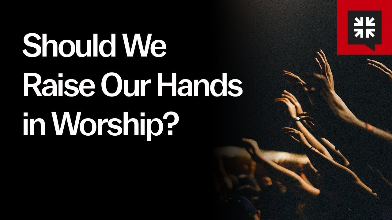 Should We Raise Our Hands in Worship? // Ask Pastor John