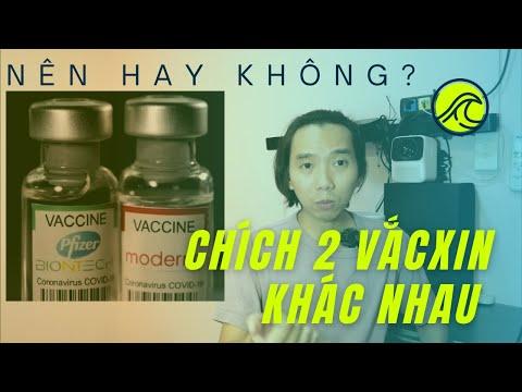 [Covid] - Có nên chích 2 Vắc Xin khác nhau? Pfizer Moderna AstraZeneca trộn lẫn 2 liều?