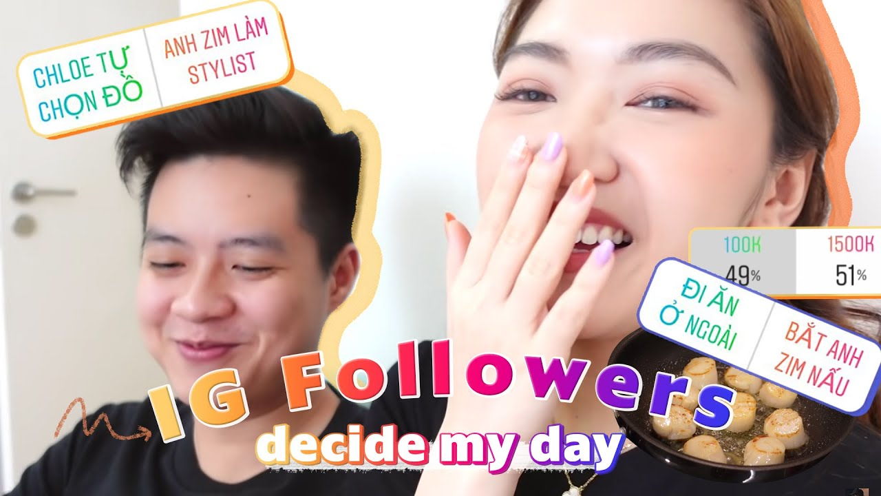 Instagram followers quyết định một ngày của Chloe ft. anh người yêu 😜 | Chloe Nguyen