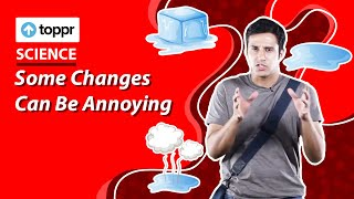 Class 7 Science : Physical And Chemical Changes | Some Changes Can Be Annoying