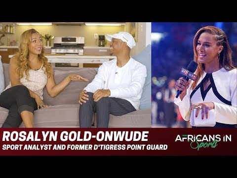Rosalyn Gold-Onwude | We Dive Into Ros's Former Basketball Days and Life As A Broadcaster