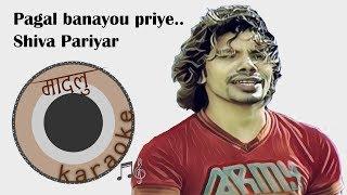Pagal banayou priye - Shiva Pariyar [Madalu Karaoke]
