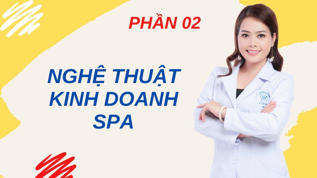 Nghệ thuật kinh doanh spa, kinh doanh spa thành công (02) – Nguyen Tinh Official