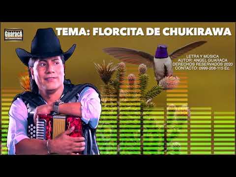 ANGEL GUARACA - FLORCITA DE CHUKIRAWA