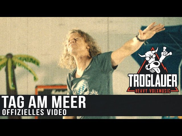TROGLAUER - TAG AM MEER (Offizielles Video)