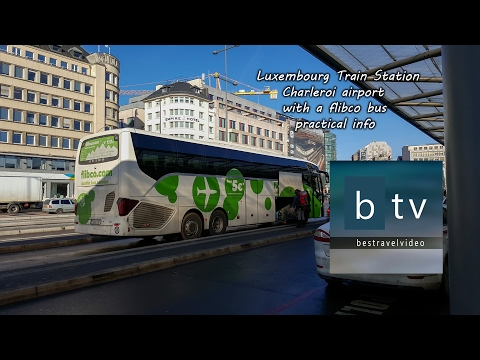 Luxembourg Train Station - Charleroi airport with a flibco bus practical info