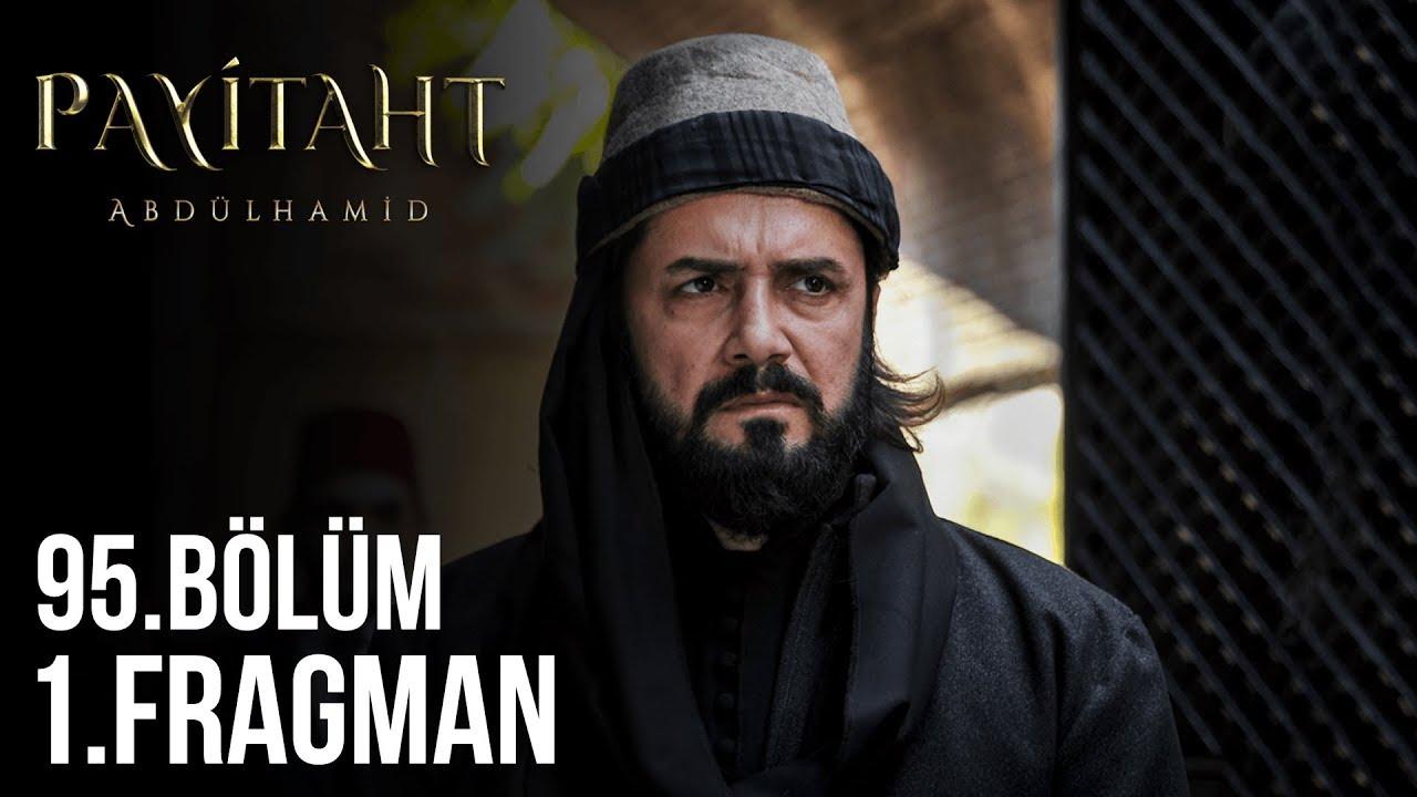 Payitaht Abdülhamid 95. Bölüm Fragmanı