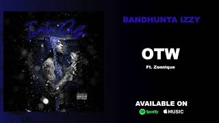 Bandhunta Izzy   OTW Ft  Zonnique Official Audio