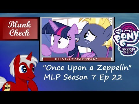 "[Blind Commentary] ""Once Upon a Zeppelin"" - My Little Pony: FiM S7 E22"