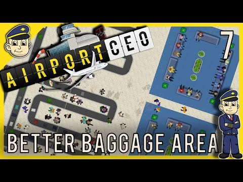 Airport CEO - Baggage Area Improvements - Ep. 7 - Airport Tycoon Style Let's Play Gameplay