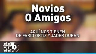 Novios O Amigos, Farid Ortiz y Jader Durán - Audio