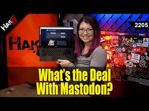 Why's Everyone Talking About Mastodon? - Hak5 2205