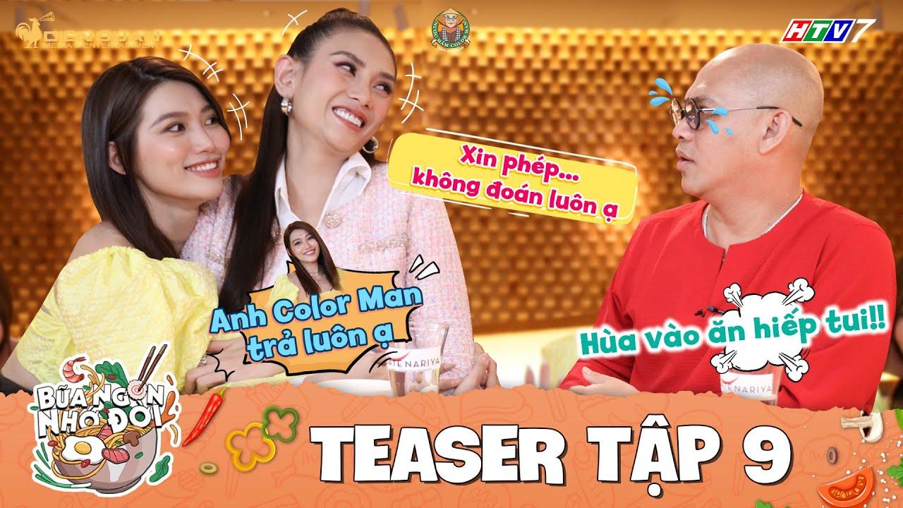 Bữa Ngon Nhớ Đời   Tập 9 Teaser: Võ Hoàng Yến, Chế Nguyễn Quỳnh Châu liên hoàn kế bắt nạt Color Man
