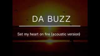 Da Buzz - Set My Heart On Fire (Acoustic Version)