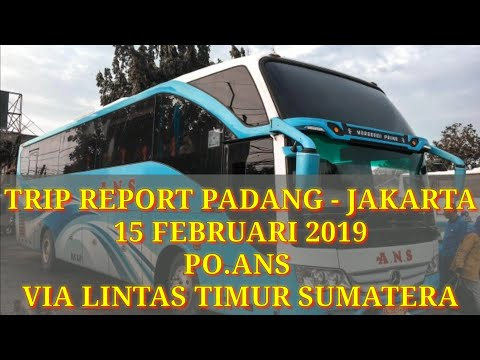 TRIP REPORT PADANG-JAKARTA 2019 VIA LINTAS TIMUR SUMATERA [FULL LAGU MINANG POPULER] BUS ANS